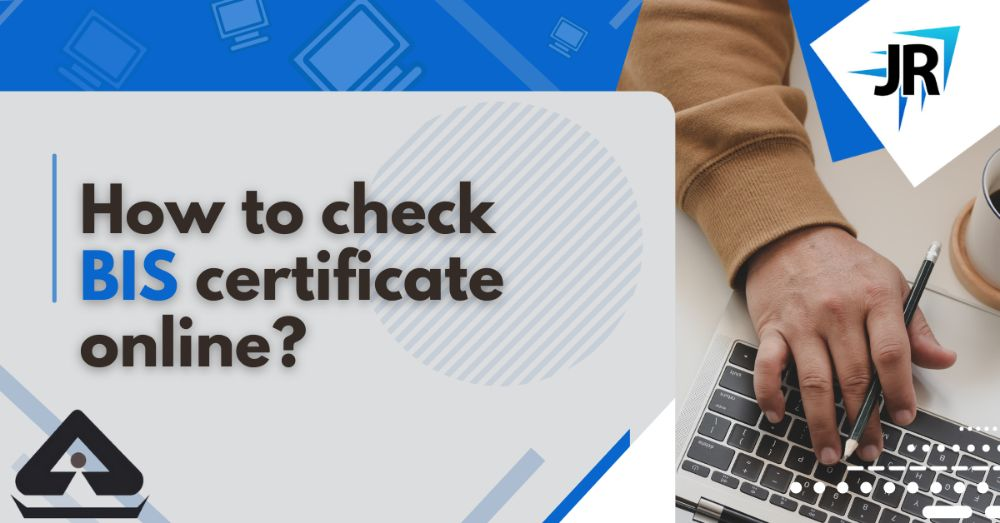 How to Check a BIS Certificate Online   JR Compliance